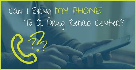 Can You Your Phone In Detox Centers by Can I Bring My Phone To A Rehab Center
