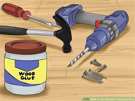 getting started woodworking 3 ways to get started in woodworking wikihow