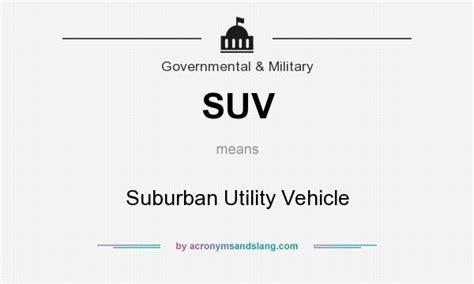 suv suburban utility vehicle  governmental military  acronymsandslangcom