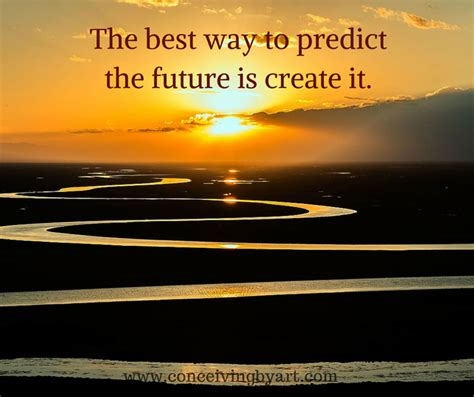 the best way to predict the future is create it conceiving by a r t
