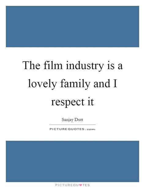 film business quotes the film industry is a lovely family and i respect it