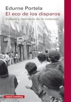 edurne portela el eco de los disparos cultura y memoria de la violencia el imparcial