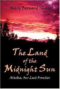 of a midnight land books the land of the midnight sun alaska our last frontier