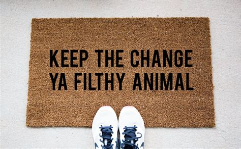 Keep The Change Ya Filthy Animal Doormat 50 doormats you need in your right now