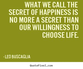 secret by we the quote about what we call the secret of happiness is