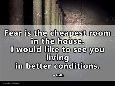 Fear Is The Cheapest Room In The House I Would Like To See You Living In Better