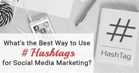 What S The Best Way What S The Best Way To Use Hashtags For Social Media Marketing
