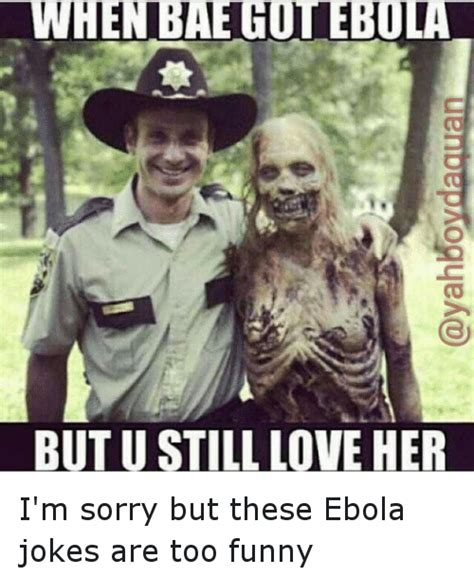 Im Funny Memes - but u still love her i m sorry but these ebola jokes are