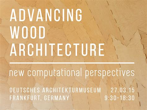 Advancing Wood Architecture advancing wood architecture symposium institute for