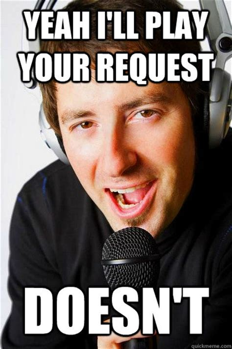 Radio Meme - yeah i ll play your request doesn t inappropriate radio