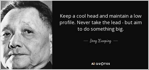 Keeps A Low Profile by Deng Xiaoping Quote Keep A Cool And Maintain A Low
