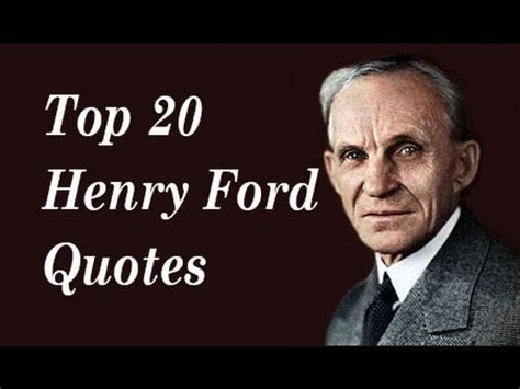 founder of ford top 20 henry ford quotes the founder of the ford motor