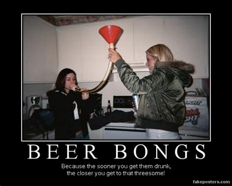 Threesome Memes - beer bongs demotivational poster fakeposters com