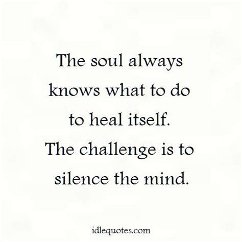 how to a to heal the soul always knows what to do to heal itself idlequotes