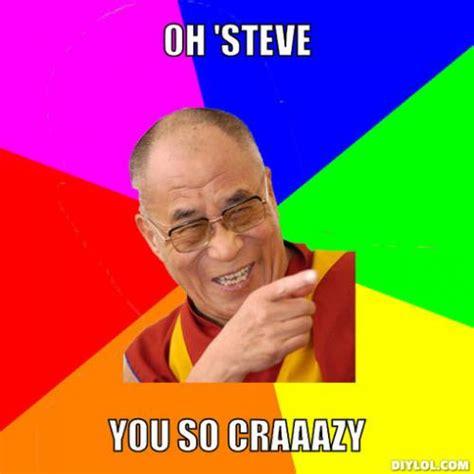 Meme Steve - oh steve you so craaazy