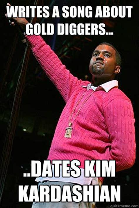 Gold Digger Meme - writes a song about gold diggers dates kim kardashian