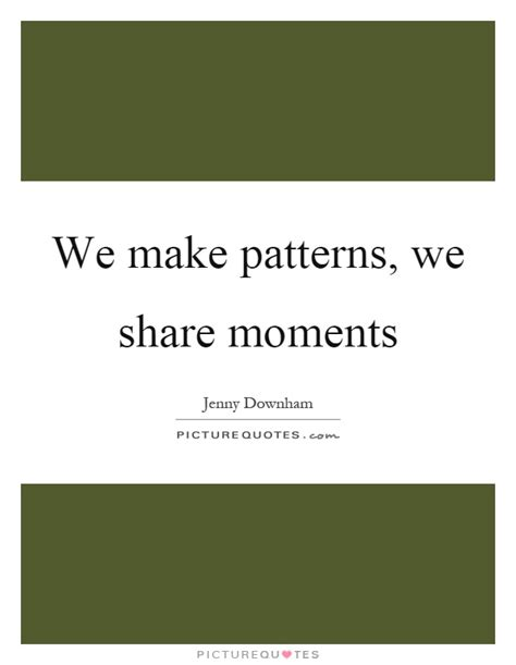 pattern making quotes patterns quotes patterns sayings patterns picture quotes