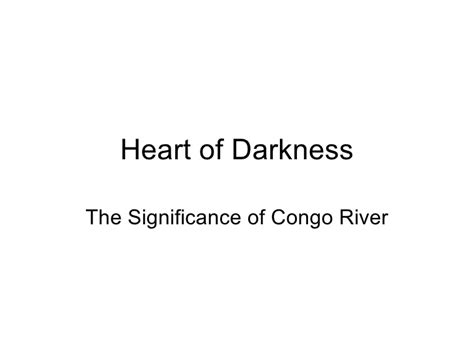 theme of heart of darkness slideshare significance of congo river in the heart of darkness