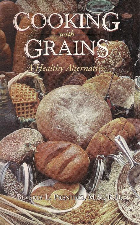 cooking with whole grains cookbook quot cooking with grains quot cookbook by beverly prentice