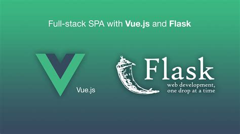 full stack single page application  vuejs  flask
