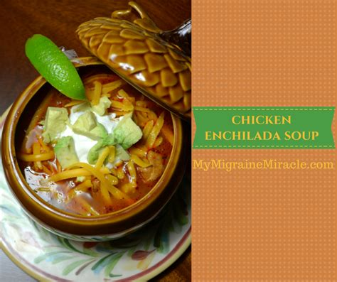 my migraine miracle you re my migraine miracle chicken enchilada soup recipe my