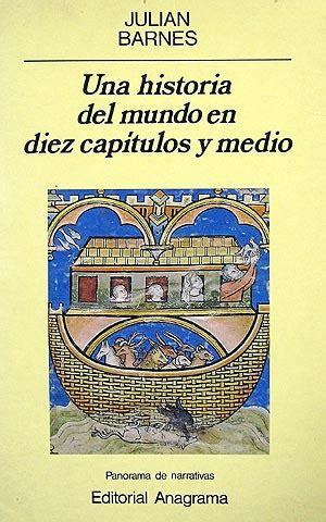libro la historia del mundo el libro de la semana una historia del mundo en diez cap 237 tulos y medio libr 243 patas