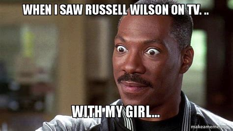 Russell Wilson Memes - when i saw russell wilson on tv with my girl