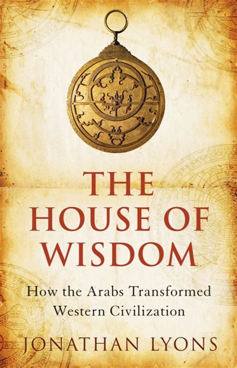 house of wisdom the house of wisdom baghdad s intellectual powerhouse 1001 inventions