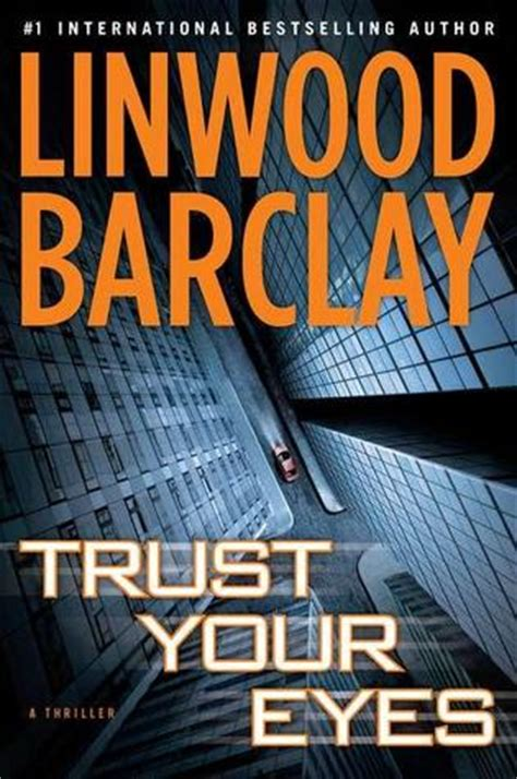 trust your eyes trust your eyes by linwood barclay reviews discussion bookclubs lists