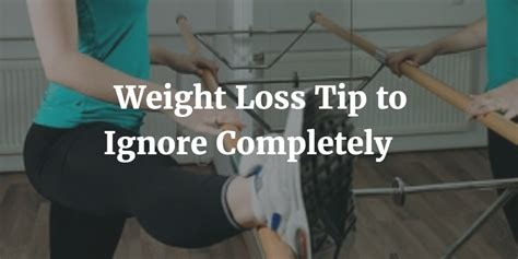 3 weight loss tips 3 weight loss tips to ignore completely