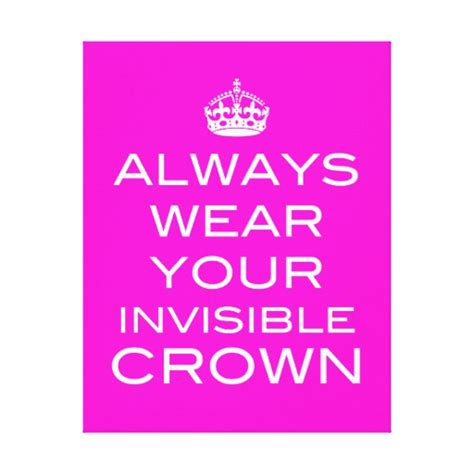 the invisible crown books always act like you re wearing an invisible crown quotes