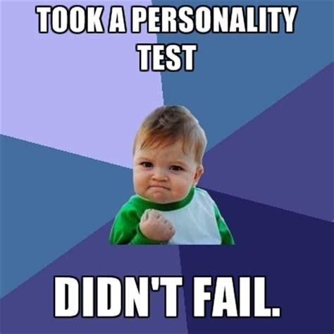 Personality Meme - took a personality test didn t fail create meme