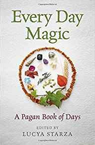 every day magic a pagan book of days 366 magical ways