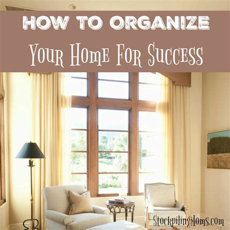 how to organize your home for success how to manage your