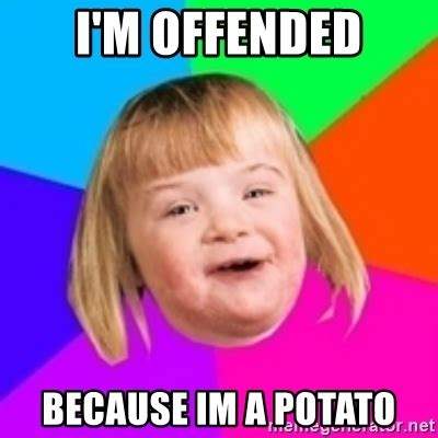 Im White Meme - i m offended because im a potato i can count to potato meme generator