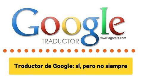 imagenes traductor google traductor de google s 237 pero no siempre