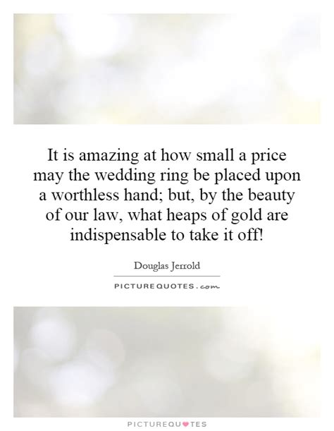 wedding ring quotes it is amazing at how small a price may the wedding ring be