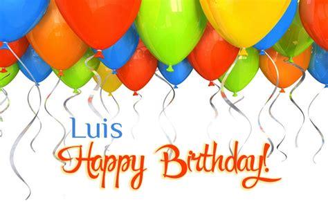 imagenes de happy birthday luis birthday greetings luis