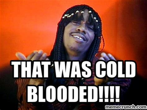Rick James Memes - cold blooded