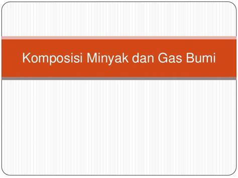 Skripsi Akuntansi Minyak Dan Gas Bumi | komposisi minyak dan gas bumi rian n irma kel 2