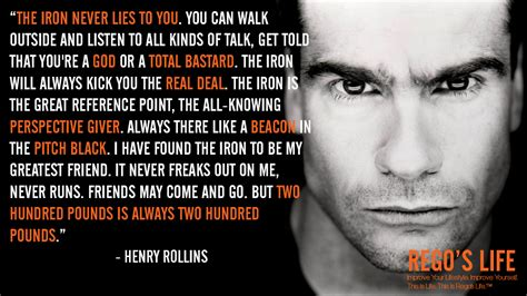 henry rollins quotes henry rollins the iron never lies to you you can walk