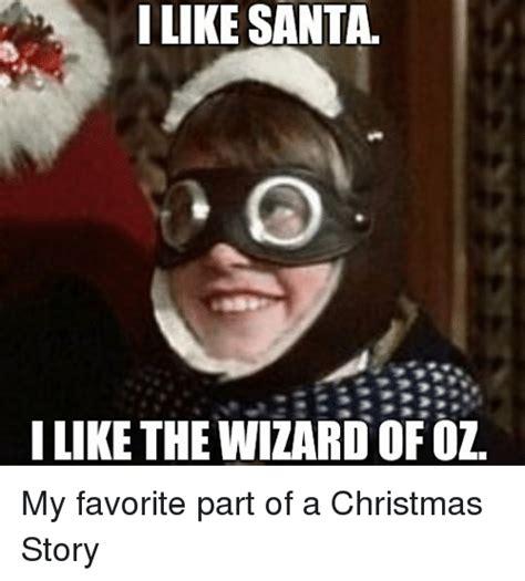 A Christmas Story Meme - i like santa llike the wizard ofoz my favorite part of a
