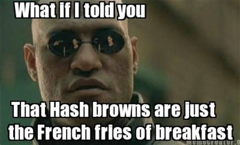 What If I Told You Meme Creator - meme creator what if i told you that hash browns are