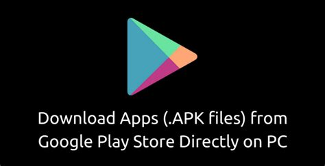 play apk how to apps apk files from play store on pc themefoxx