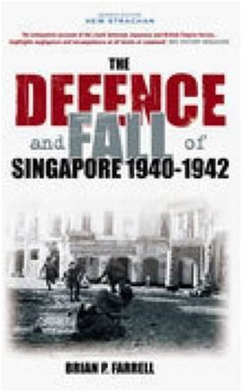 the defence and fall of singapore books the defence and fall of singapore 1940 1942 by brian p