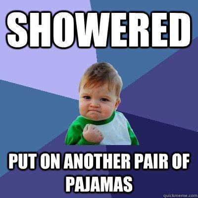 Pajama Meme - showered put on another pair of pajamas success kid