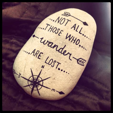 Garden Rocks With Sayings Not All Those Who Wander Are Lost J R R Tolkien This Idea So Going To Make This For