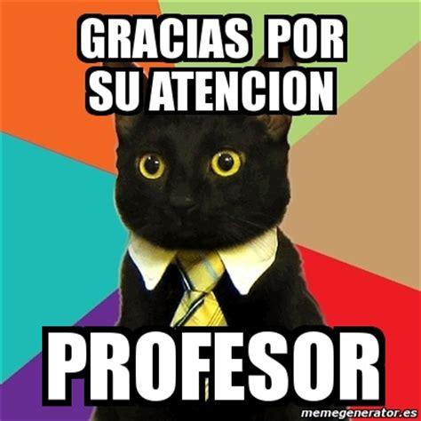 imagenes que digan gracias su atencion imagui meme business cat gracias por su atencion profesor 194543