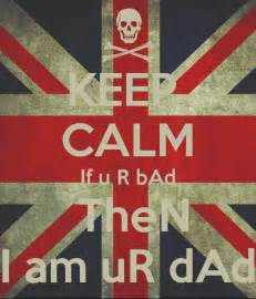 Decal Wall Stickers Uk keep calm if u r bad then i am ur dad keep calm and