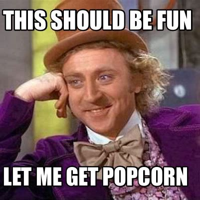 Meme Fun - meme creator this should be fun let me get popcorn meme